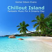 Chillout Island: Fantastic Music for a Dreamy Day by Gomer Edwin Evans