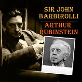 Sir John Barbirolli - Arthur Rubinstein by Arthur Rubinstein