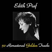 Edith Piaf 50 Remasterd Golden Tracks (All tracks remastered) by Edith Piaf