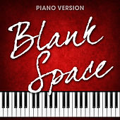 Blank Space (Piano Version) - Single by Romantic Piano Song Masters