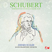 Schubert: Symphony No. 5 in B-Flat Major, D.485 (Digitally Remastered) by Zdenek Kosler