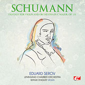 Schumann: Fantasy for Violin and Orchestra in C Major, Op. 131 (Digitally Remastered) by Sergei Stadler