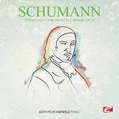 Schumann: Piano Sonata No. 3 in F Minor, Op. 14 (Digitally Remastered) by Edith Picht-Axenfeld
