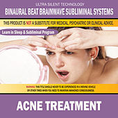 Acne Treatement: Combination of Subliminal & Learning While Sleeping Program (Positive Affirmations, Isochronic Tones & Binaural Beats) by Binaural Beat Brainwave Subliminal Systems