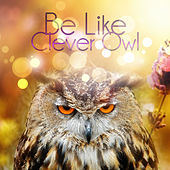 Be Like Clever Owl – Classical Music for Great Brain, Concentration & Focus, Clear Thinking, Paying Attention to Details with Classics, Power of Mind, Practical Wisdom by Clear Thinking Ensemble