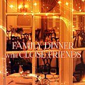 Family Dinner with Close Friends – Well Being & Great Time with Classical Music, Family Dinner Party, Creative Easy Meals with Friends, Lunch by Candlelight, Family Chillout, Nice Atmosphere with Music by Family Dinner Party Club