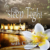 Sleep Tight with Classics – Timeless and Mood Classical Music, Insomnia Cures, Quiet and Peaceful Night with Famous Composers, Star and Moon, Relaxation and Deep Sleep by Half Note Club