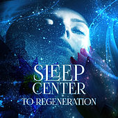 Sleep Center to Regeneration – Natural Sleep Aid, Classical Music for Good Night, Sleep Music for Sweet Dreams, Insomnia Cure with Classics, Mood Music for Trouble Sleeping by Regenerating Sleep Center