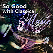 So Good with Classical Music – Feel Good with Instrumentalist, Moment of Peace, Relax by Classic Music by Well Being Academy
