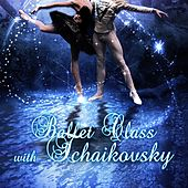 Ballet Class with Tchaikovsky - First Ballet Lessons, Piano Music for Ballet, Little Ballet Class, Dancing Lessons with Timeless Music, Background Music and Dance, Ballet Workout by Ballet Class Masters