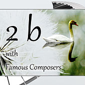 2b with Famous Composers –  The Best Masterpieces of Mozart, Bach, Schubert, Chopin, Debussy, Listen to Classicsl Music by World Famous Composers