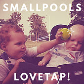 Lovetap! by Smallpools