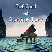 Feel Good with Classical Music – Experience, Feel the Beat Classical Music, Party Drinks with Instrumentalist by Good Feeling Academy
