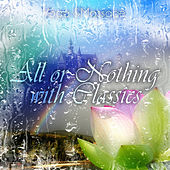 All or Nothing with Classics – Essential Music to Listen, Time for You with Perfect Piano, Classical Music for Meditation & Yoga, Massage for Well Being and Stress Relief, Take Your Time and Relax, Be Happy & Smile by Classical All or Nothing Collection