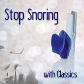 Stop Snoring with Classics – Anti Snore Classical Music, Snoring Remedies, Quiet and Peaceful Night with Famous Composers, Deep Sleep, Snoring Solutions, Insomnia Cures by Snoring Aids Masters