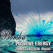 Bomba Positive Energy from Classical Music – How to Smile, Meet Friends by Classical Music, Chocolate, Explosion by Explosion Club