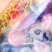 Classics: Medicine for a Bad Mood – Emotional Music & Brilliant Classics for Tired People, Natural Aid for Sadness & Broken Heart, Mood Classical Music, Positive Attitude to the World by Musical Medicine System