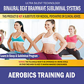 Aerobics Training Aid: Combination of Subliminal & Learning While Sleeping Program (Positive Affirmations, Isochronic Tones & Binaural Beats) by Binaural Beat Brainwave Subliminal Systems