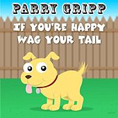 If You're Happy Wag Your Tail by Parry Gripp