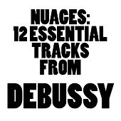 Nuages: 12 Essential Tracks from Debussy by Various Artists