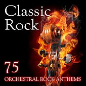Classic Rock (75 Orchestral Rock Anthems) by Various Artists
