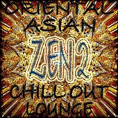 Oriental Asian Chill Out Lounge, Zen 2 (Buddah and Asia Ambient Grooves) by Various Artists