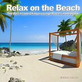 Relax On the Beach (The Best Island Chillout Lounge Places in the World) by Various Artists