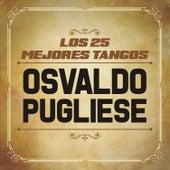 Los 25 Mejores Tangos De by Osvaldo Pugliese