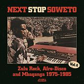 Next Stop Soweto 4: Zulu Rock, Afro-Disco & Mbaqanga 1975-1985 by Various Artists