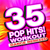 35 Pop Hits! Workout - Dance Remixed by Ultimate Workout Hits