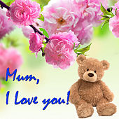 Mum, I Love You! by Various Artists
