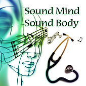 Sound Mind Sound Body – Classical Music Therapy, Back to Health, Good Feeling, Health Care with Famous Composers, Hospital Patient, Relaxation and Stress Relief by Spiritual Healing Masters