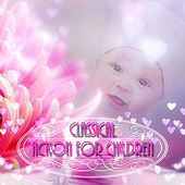 Classical Action for Children – Baby Paradise with Famous Composers, Memory Enhancement, Cognitive Development with Classics, Baby Activities, Music for Kids Brain by Active Baby Music Paradise