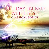 All Day in Bed with Best Classical Songs - Soothing Music and Bedtime Songs to Help You Relax, Super Rest, Destress, Depression Cure, Free Your Mind & Harmony Body by Bedtime Relax Ambient