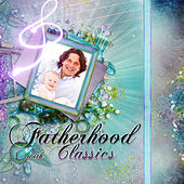 Fatherhood with Classics – Peace of Mind, Classical Music for Fathers, Loosen Up, Happy Time with Baby, Stress Relief, Calm Music for Patience, Relaxation, Background Instrumental Music for Tranquility by Fatherhood Music Company
