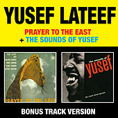 Prayer to the East + the Sounds of Yusef (Bonus Track Version) by Yusef Lateef