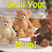Spoil Your Mum! by Various Artists