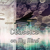 Classics on My Mind – Classical Music for Improve Memory and Concentration, Creative Thinking, Brain Exercises and Imaginative Play with Famous Composers, Focus on Learning by Mind Power Collective