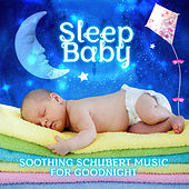 Sleep Baby: Soothing Schubert Music for Goodnight - Classical Music for Babies, Bed Time Songs to Help Your Baby Sleep, Best Sleep Music Therapy, Baby Lullabies, Calming Music for Sweet Dreams, Harp Music for Kids & Children by Baby Sleep Therapy Club