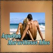 Aquellos Maravillosos Años by Various Artists