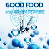 Good Food for Brain Power – Classics for Your Brain, Mental Inspiration, Better Concentration, Enhance Memory with Famous Composers, Focus & Mindfulness, Brainstorm, Exam Study Music by Brain Food Music Consort