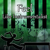 Feel Like Instrumentalist – Famous Composers, Piano Music, Virtuoz, Experience, Create, Classical Music by Feel Famous Maestro
