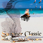 Summer Classics with Famous Composers - Hot Music, Summer Nights by Instrumentalist, Relax Time by Schubert, Bach, Mozart, Beethoven, Debussy, Chopin, Tchaikovsky by Summer Time Revolution