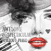 Awesome & Spectacular Chillout Piano – Essential Piano Collection, Classical Piano Moods, Chill Out with Chamber Classics, Beautiful & Perfect Piano Music, Piano Lounge Ambient by Awesome Piano Universe