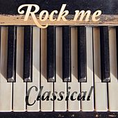Rock Me Classical by Various Artists