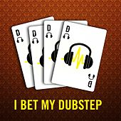 I Bet My Dubstep by Dubstep Hitz