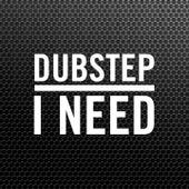 Dubstep I Need by Dubstep Hitz