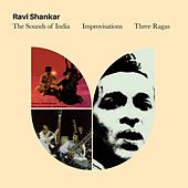 The Sounds of India + Improvisations + Three Ragas by Ravi Shankar