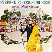 Stephen Foster Song Book by Robert Shaw Chorale