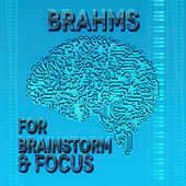 Brahms for Brainstorm & Focus – Creativity, Instrumental Music for Studying, Concentration, Increase Brain Power, Fast Reading, Knowledge Acquisition, Brainfood with Classical Music by Brainstorm Music Society
